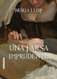 UNA FARSA IMPRUDENTE - 9788416550449 - NURIA LLOP PIZA