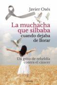 Libros de computadora gratuitos para descargar en pdf LA MUCHACHA QUE SILBABA CUANDO DEJABA DE LLORAR PDF PDB en español
