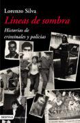 LINEAS DE SOMBRA: HISTORIAS DE CRIMINALES Y POLICIAS - 9788423337149 - LORENZO SILVA