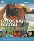 FOTOGRAFÍA DIGITAL PASO A PASO - 9788428215749 - TOM ANG