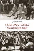 COM UNA PÀTRIA. VIDA DE JOSEP BENET - 9788429775549 - JORDI AMAT