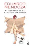 EL SECRETO DE LA MODELO EXTRAVIADA - 9788432234149 - EDUARDO MENDOZA