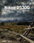 NIKON D5300 (PHOTOCLUB) - 9788441536449 - ROB SYLVAN