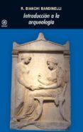 INTRODUCCION A LA ARQUEOLOGIA - 9788446001249 - RANUCCIO BIANCHI BANDINELLI