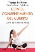 CON EL CONSENTIMIENTO DEL CUERPO: DIARIO DE UNA FUTURA MADRE - 9788449334849 - THERESE BERTHERAT