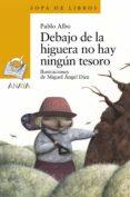 DEBAJO DE LA HIGUERA NO HAY NINGUN TESORO - 9788466793049 - PABLO ALBO