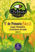 CHULETAS PARA 5º DE PRIMARIA FACIL: LENGUA, MATEMATICAS, CONOCIMI ENTO DEL MEDIO E INGLES - 9788467031249 - GABRIELA PRO