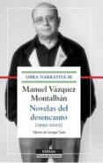 NOVELAS DEL DESENCANTO (1992-2003): OBRA NARRATIVA III - 9788467045949 - MANUEL VAZQUEZ MONTALBAN