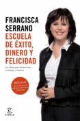 ESCUELA DE EXITO, DINERO Y FELICIDAD - 9788467048049 - FRANCISCA SERRANO RUIZ