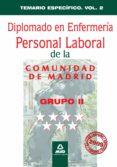 DIPLOMADO EN ENFERMERIA GRUPO II PERSONAL LABORAL DE LA COMUNIDAD DE MADRID: TEMARIO ESPECIFICO VOLUMEN II - 9788467617849 - VV.AA.