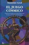 EL JUEGO COSMICO: EXPLORACIONES EN LAS FRONTERAS DE LA CONCIENCIA HUMANA - 9788472454149 - STANISLAV GROF
