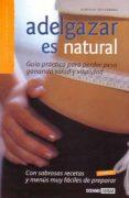 ADELGAZAR ES NATURAL: GUIA PRACTICA PARA PERDER PESO GANANDO SALU D Y VITALIDAD - 9788475560649 - ADRIANA ORTEMBERG