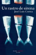 UN RASTRO DE SIRENA (SERIE RICARDO BLANCO 4) - 9788484284949 - JOSE LUIS CORREA