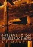 INTERVENCION EN ESTRUCTURAS DE MADERA - 9788487381249 - VV.AA.