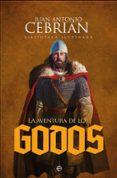 LA AVENTURA DE LOS GODOS - 9788491641049 - JUAN ANTONIO CEBRIAN