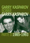 GARRY KASPAROV SOBRE GARRY KASPAROV. PARTE II: 1985-1993 - 9788492517749 - GARRY KASPAROV