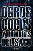 OGROS, COCOS Y HOMBRES DEL SACO - 9788493961749 - JESUS CALLEJO