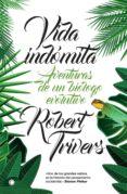 VIDA INDOMITA: AVENTURAS DE UN BIOLOGO EVOLUTIVO - 9788494610349 - ROBERT TRIVERS