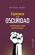 ESPERANZA EN LA OSCURIDAD: LA HISTORIA JAMAS CONTADA DEL PODER DE LA GENTE - 9788494740749 - REBECCA SOLNIT