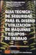 GUIA TECNICA DE SEGURIDAD PARA EL DISEÑO Y UTILIZACION DE MAQUINA S Y EQUIPOS DE  TRABAJO - 9788495312549 - FERNANDO CEBOLLADA PRATS