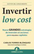 INVERTIR LOW COST: NUEVE GRANDES ESTRATEGIAS DE INVERSION EN ACCI ONES PARA PEQUEÑOS - 9788496627949 - CARLOS TORRES BLANQUEZ