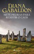 SIETE PIEDRAS PARA RESISTIR O CAER (RELATOS DE LA SAGA OUTLANDER) - 9788498388749 - DIANA GABALDON