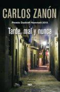TARDE, MAL Y NUNCA - 9788498678949 - CARLOS ZANON