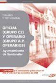 OFICIAL (GRUPO C2) Y OPERARIO (GRUPO A.P. OPERARIOS) DEL AYUNTAMI ENTO DE SANTANDER. TEMARIO Y TEST GENERAL - 9788499371849 - VV.AA.