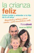LA CRIANZA FELIZ: COMO CUIDAR Y ENTENDER A TU HIJO DE 0 A 6 AÑOS - 9788499700649 - ROSA JOVE