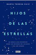 HIJOS DE LAS ESTRELLAS - 9788499927749 - MARIA TERESA RUIZ