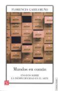 MUNDOS EN COMUN. ENSAYOS SOBRE LA INESPECIFIDAD EN EL ARTE - 9789877190649 - FLORENCIA GARRAMUÑO