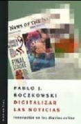 DIGITALIZAR LAS NOTICIAS : INNOVACIONES EN LOS DIARIOS ON LINE - 9789875000940 - PABLO J. BOCZKOWSKI