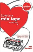 LOVE IS A MIX TAPE: LIFE AND LOSS, ONE SONG AT A TIME - 9780749928759 - ROB SHEFFIELD
