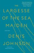 the largesse of the sea maiden-denis johnson-9780812988659