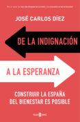 DE LA INDIGNACIÓN A LA ESPERANZA - 9788401019159 - JOSE CARLOS DIEZ