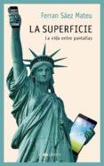 LA SUPERFICIE: LA VIDA ENTRE PANTALLAS - 9788409034659 - FERRAN SAEZ MATEU