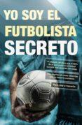 YO SOY EL FUTBOLISTA SECRETO - 9788415242659 - ANONIMO
