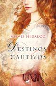 (PE) DESTINOS CAUTIVOS - 9788415420859 - NIEVES HIDALGO