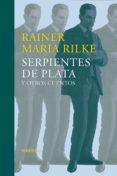 SERPIENTES DE PLATA Y OTROS CUENTOS (RELATOS TEMPRANOS DEL LEGADO ) - 9788416465859 - RAINER MARIA RILKE