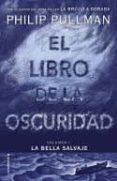EL LIBRO DE LA OSCURIDAD (LA BELLA SALVAJE - VOLUMEN I) - 9788417092559 - PHILIP PULLMAN