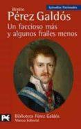 UN FACCIOSO MAS Y ALGUNOS FRAILES MENOS (EPISODIOS NACIONALES, 20 , SEGUNDA SERIE) - 9788420659459 - BENITO PEREZ GALDOS