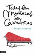TODAS LAS MUÑECAS SON CARNIVORAS - 9788423338559 - ANGELA VALLVEY