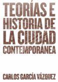teorías e historia de la ciudad contemporánea (ebook)-carlos garcia vazquez-9788425228759