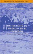 UN INSTANTE DE SILENCIO EN EL PAREDON: EL HOLOCAUSTO COMO CULTURA - 9788425421259 - IMRE KERTESZ