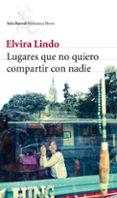 LUGARES QUE NO QUIERO COMPARTIR CON NADIE - 9788432214059 - ELVIRA LINDO