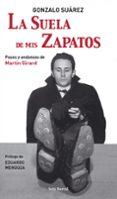 LA SUELA DE MIS ZAPATOS - 9788432296659 - GONZALO SUAREZ
