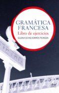 gramatica francesa: libro de ejercicios-elena echeverria pereda-9788434413559