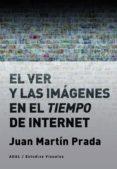 EL VER Y LAS IMAGENES EN EL TIEMPO DE INTERNET - 9788446046059 - JUAN MARTIN PRADA