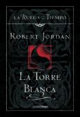 LA TORRE BLANCA (SAGA LA RUEDA DEL TIEMPO 9) - 9788448034559 - ROBERT JORDAN