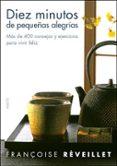 DIEZ MINUTOS DE PEQUEÑAS ALEGRIAS: MAS DE 400 CONSEJOS Y EJERCICI OS PARA SER FELIZ - 9788449320859 - FRANÇOISE REVEILLET